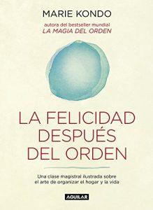 DESCARGAR en PDF La Felicidad después del orden (La magia del orden 2) de Marie Kondo (GRATIS)